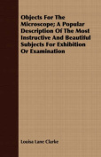 Objects for the Microscope; A Popular Description of the Most Instructive and Beautiful Subjects for Exhibition or Examination
