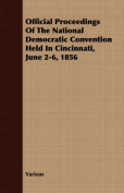 Official Proceedings of the National Democratic Convention Held in Cincinnati, June 2-6, 1856