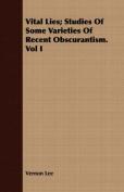 Vital Lies; Studies of Some Varieties of Recent Obscurantism. Vol I