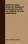 Emily Fox-Seton; Being the Making of a Marchioness and the Methods of Lady Walderhurst