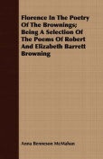 Florence in the Poetry of the Brownings; Being a Selection of the Poems of Robert and Elizabeth Barrett Browning