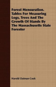 Forest Mensuration. Tables for Measuring Logs, Trees and the Growth of Stands by the Massachusetts State Forester
