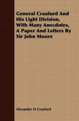 General Craufurd and His Light Division, with Many Anecdotes, a Paper and Letters by Sir John Moore