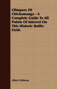 Glimpses of Chickamauga - A Complete Guide to All Points of Interest on This Historic Battle-Field.