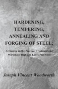 Hardening, Tempering, Annealing and Forging of Steel; A Treatise on the Practical Treatment and Working of High and Low Grade Steel