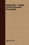 Metternich - A Study of His Period and Personality