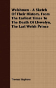 Welshmen - A Sketch of Their History, from the Earliest Times to the Death of Llywelyn, the Last Welsh Prince