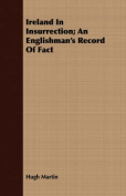Ireland in Insurrection; An Englishman's Record of Fact