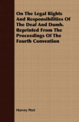 On the Legal Rights and Responsibilities of the Deaf and Dumb. Reprinted from the Proceedings of the Fourth Convention
