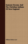 Samson Occom, and the Christian Indians of New England