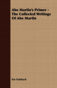 Abe Martin's Primer - The Collected Writings of Abe Martin