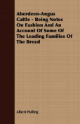 Aberdeen-Angus Cattle - Being Notes on Fashion and an Account of Some of the Leading Families of the Breed