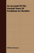 An Account of the Ancient Town of Frodsham in Cheshire