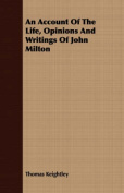 An Account of the Life, Opinions and Writings of John Milton
