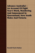 Advance Australia! - An Account of Eight Year's Work, Wandering and Amusement in Queensland, New South Wales and Victoria