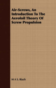 Air-Screws, an Introduction to the Aerofoil Theory of Screw Propulsion