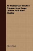 An Elementary Treatise on American Grape Culture and Wine Making