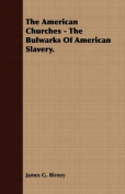 The American Churches - The Bulwarks of American Slavery.