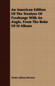 An American Edition of the Treatyse of Fysshynge with an Angle, from the Boke of St Albans