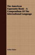 The American Esperanto Book - A Compendium of the International Language