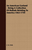 An American Garland - Being a Collection of Ballads Relating to America 1563-1759