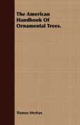 The American Handbook of Ornamental Trees.