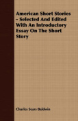 American Short Stories - Selected and Edited with an Introductory Essay on the Short Story