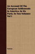 An Account of the European Settlements in America. in Six Parts. in Two Volumes Vol I