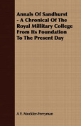 Annals of Sandhurst - A Chronical of the Royal Millitary College from Its Foundation to the Present Day