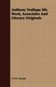 Anthony Trollope His Work, Associates and Literary Originals