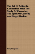 The Art of Acting in Connection with the Study of Charactor, the Spirit of Comedy and Stage Illusion