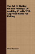 The Art of Fishing on the Principal of Avoiding Cruelty with Approved Rules for Fishing