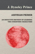 Assyrian Primer - An Inductive Method of Learning the Cuneiform Characters