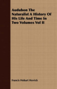 Audubon the Naturalist a History of His Life and Time in Two Volumes Vol II