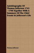 Autobiography of Thomas Jefferson 1743 - 1790 Together with a Summary of the Chief Events in Jefferson's Life