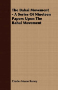 The Bahai Movement - A Series of Nineteen Papers Upon the Bahai Movement