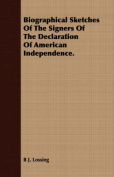Biographical Sketches of the Signers of the Declaration of American Independence.