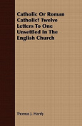 Catholic or Roman Catholic? Twelve Letters to One Unsettled in the English Church
