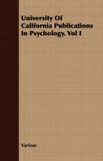 University of California Publications in Psychology. Vol I