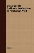 University of California Publications in Psychology. Vol I