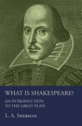 What Is Shakespeare? an Introduction to the Great Plays