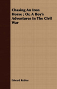 Chasing an Iron Horse; Or, a Boy's Adventures in the Civil War