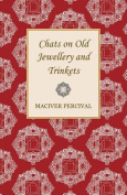 Chats on Old Jewellery and Trinkets