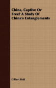 China, Captive or Free? a Study of China's Entanglements