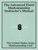 The Advanced Pistol Marksmanship Instructor's Manual