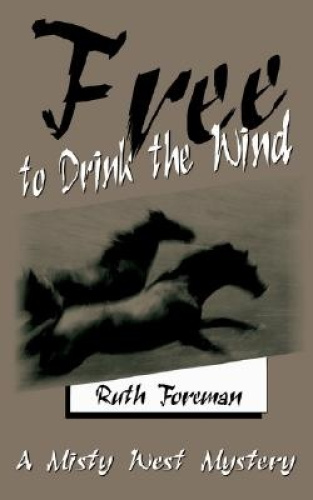 Free to Drink the Wind: A Misty West Mystery by Ruth Foreman.