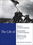 The Life of a Navy Corpsman to Marine Corpsman to Medical Doctor and Beyond