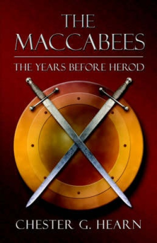 The Maccabees: The Years Before Herod by Chester,  G. Hearn.