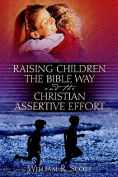 Raising Children the Bible Way and the Christian Assertive Effort