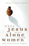 When Jesus Was Alone with Women